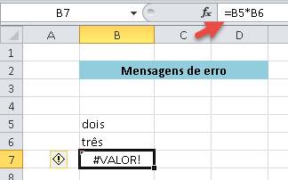 A fórmula usada, que produziu a mensagem, foi =B5*B6. Não há nada errado com a fórmula nesse caso, pois a intenção seria de multiplicar as células. O problema é que para fazer multiplicação é necessário que os valores sejam numéricos, e ali estão em texto.